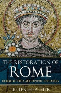 The Restoration of Rome: Barbarian Popes and Imperial Pretenders - Peter Heather