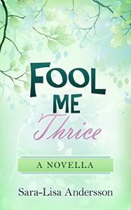 Fool Me Thrice: A Novella - Sara-Lisa Andersson