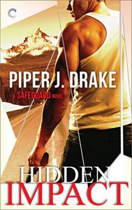 Hidden Impact (A Safeguard Novel) - Piper J. Drake