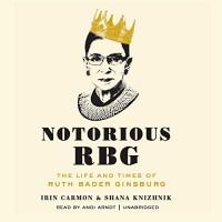 Notorious RBG: The Life and Times of Ruth Bader Ginsburg - Shana Knizhnik, Irin Carmon