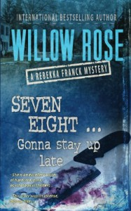 Seven, Eight ... Gonna stay up late: Rebekka Franck #4 (Volume 4) - Willow Rose