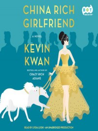 China Rich Girlfriend - Kevin Kwan, Lydia Look