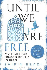 Until We Are Free: My Fight for Human Rights in Iran - Shirin Ebadi