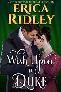 Wish Upon a Duke. 12 Dukes of Christmas Book 3. - Erica Ridley