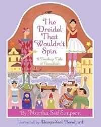 The Dreidel that Wouldn't Spin: A Toyshop Tale of Hanukkah - Martha Seif Simpson, Durga Yael Bernhard
