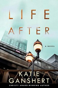 Life After: A Novel - Katie Ganshert