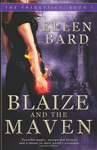 Blaize and the Maven: Book 1 of The Energetics Series (Volume 1) - Ellen Bard