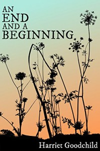 An End and a Beginning - Harriet Goodchild