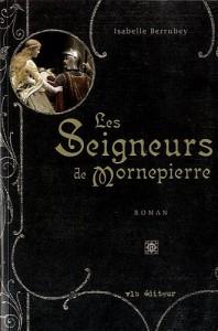 Les seigneurs de Mornepierre: roman - Isabelle Berrubey