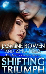Shifting Triumph; A Paranormal Love Story of Karina and Jules (A Story of Paranormal and Fantasy Romance MagicKeepers Series Book 3) - Jasmine Bowen, Zhu Hsia