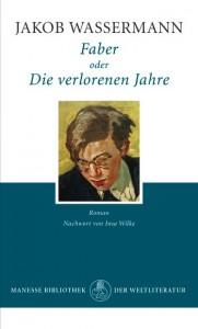 Faber oder Die verlorenen Jahre: Roman - Jakob Wassermann, Insa Wilke