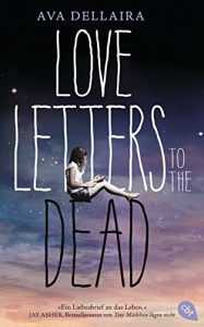 Love Letters to the Dead: (deutsche Ausgabe) - Ava Dellaira, Katarina Ganslandt