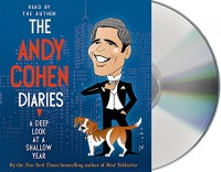 The Andy Cohen Diaries: A Deep Look at a Shallow Year - Andy Cohen, Andy Cohen