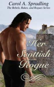 Her Scottish Rogue (The Rebels, Rakes, and Rogues Series) - Carol A. Spradling