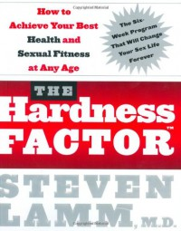 The Hardness Factor : How to Achieve Your Best Health and Sexual Fitness at Any Age - Steven Lamm, Gerald Secor Couzens