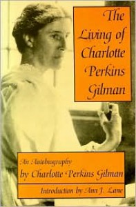 The Living of Charlotte Perkins Gilman: An Autobiography - Charlotte Perkins Gilman, Ann J. Lane, Anne J. Lane, Zona Gale