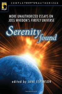 Serenity Found: More Unauthorized Essays on Joss Whedon's Firefly Universe - Leah Wilson, Jane Espenson