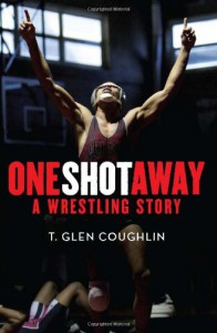 One Shot Away: A Wrestling Story - T. Glen Coughlin