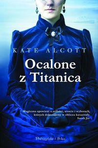 Ocalone z Titanica - Kate Alcott