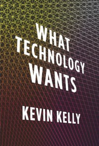 What Technology Wants - Kevin Kelly