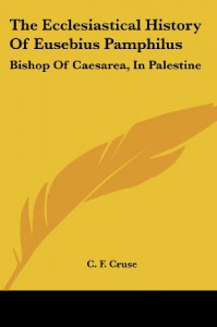 The Ecclesiastical History of Eusebius Pamphilus: Bishop of Caesarea, in Palestine - C.F. Cruse