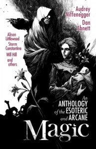 Magic: An Anthology of the Esoteric and Arcane - Jonathan Oliver, Audrey Niffenegger, Dan Abnett, Christopher Fowler