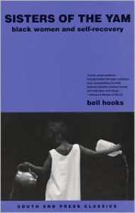 Sisters of the Yam: Black Women and Self-Recovery - Bell Hooks