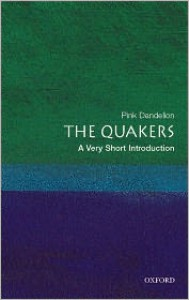 The Quakers: A Very Short Introduction - Pink Dandelion