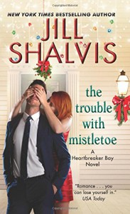 The Trouble with Mistletoe: A Heartbreaker Bay Novel - Jill Shalvis