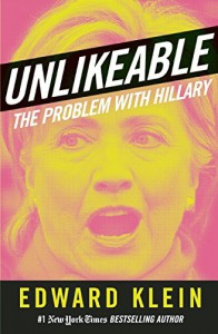 Unlikeable: The Problem with Hillary - Edward Klein
