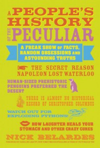 A People's History of the Peculiar: A Freak Show of Facts, Random Obsessions and Astounding Truths - Nick Belardes, Caroline Leavitt