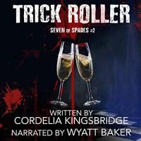 Trick Roller (Seven of Spades #2) - Cordelia Kingsbridge, Wyatt Baker