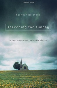 Searching for Sunday: Loving, Leaving, and Finding the Church - Rachel Held Evans