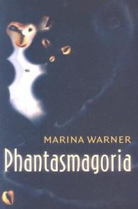 Phantasmagoria: Spirit Visions, Metaphors, and Media Into the Twenty-First Century - Marina Warner