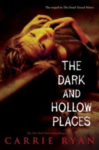 The Dark and Hollow Places - Carrie Ryan