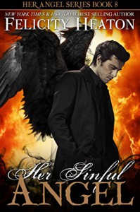 Her Sinful Angel (Her Angel Romance Series Book 8) - Felicity E. Heaton