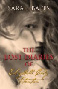 THE LOST DIARIES OF ELIZABETH CADY STANTON - Sarah Bates