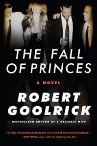 The Fall of Princes: A Novel - Robert Goolrick