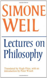 Lectures on Philosophy - Simone Weil, Hugh Price, Peter Winch
