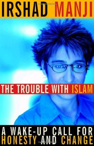 The Trouble with Islam : A Wake-up Call for Honesty and Change - Irshad Manji