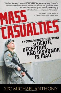 Mass Casualties: A Young Medic's True Story of Death, Deception, and Dishonor in Iraq - Michael  Anthony
