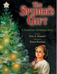 The Spider's Gift: A Ukrainian Christmas Story - Eric A. Kimmel, Katya Krenina