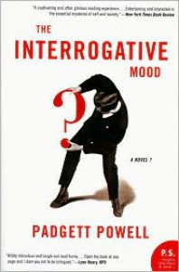 The Interrogative Mood - Padgett Powell