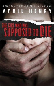 The Girl Who Was Supposed to Die - April Henry