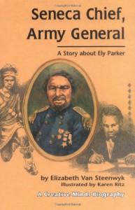 Seneca Chief, Army General: A Story about Ely Parker - Elizabeth Van Steenwyk