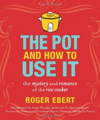 The Pot and How to Use It: The Mystery and Romance of the Rice Cooker - Roger Ebert