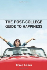 The Post-College Guide to Happiness - Bryan Cohen