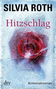 Hitzschlag: Kriminalroman - Silvia Roth