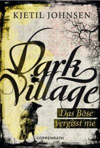 Dark Village 1: Das Böse vergisst nie (German Edition) - Kjetil Johnsen, Anne Bubenzer, Dagmar Lendt