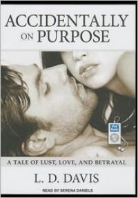 Accidentally on Purpose  - L.D. Davis, Serena Daniels